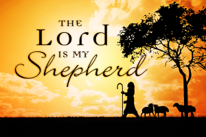 The Lord is my Shepherd – October Sermon Series