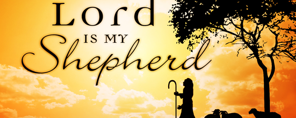 The Lord is My Shepherd – Sermon Series