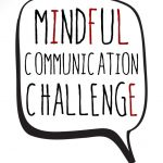 Mindful Communication Challenge Journey Program – begins February 5th!
